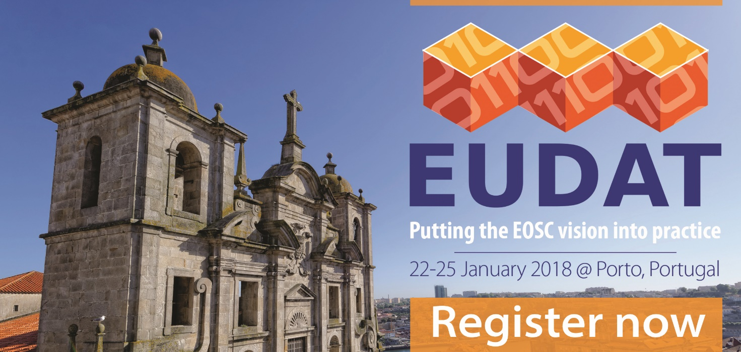 EUDAT Conference: Putting the EOSC vision into practice, 22-25 January 2018, Porto, Portugal