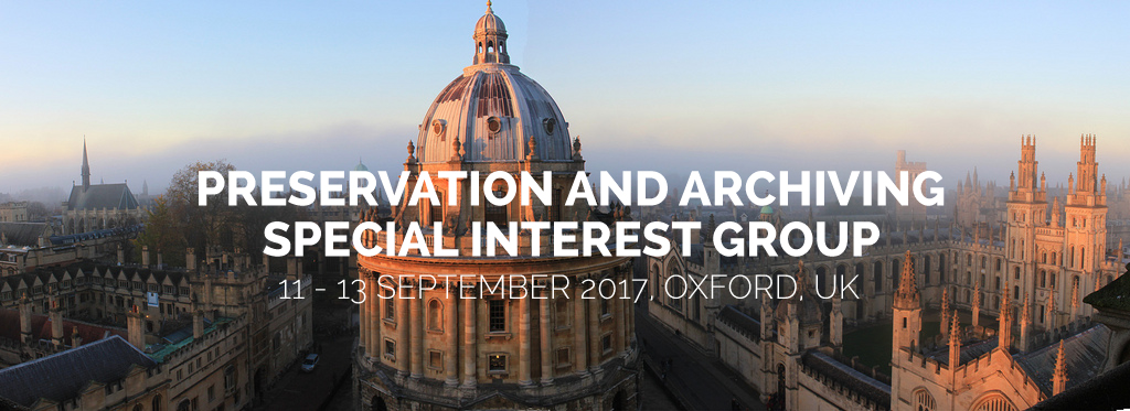PASIG 2017 - Preservation and Archiving Special Interest Group, 11 – 13 September 2017, Oxford, UK
