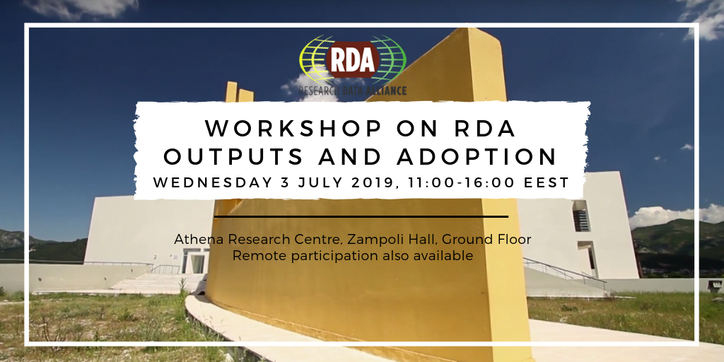 Workshop on RDA outputs and adoption. Athena Research Centre, Greece, 3 July 2019 Starting at 11.00 EEST